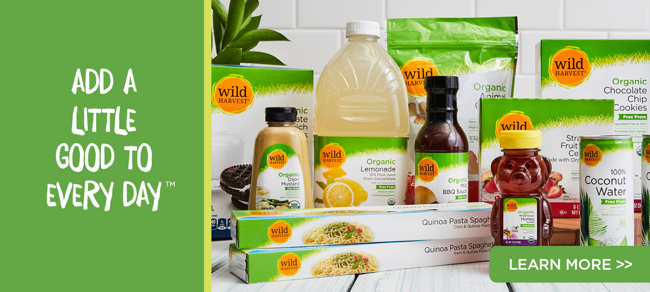 Wild Harvest product groceries product collection image. Add a little good to every day. Learn more about us here.